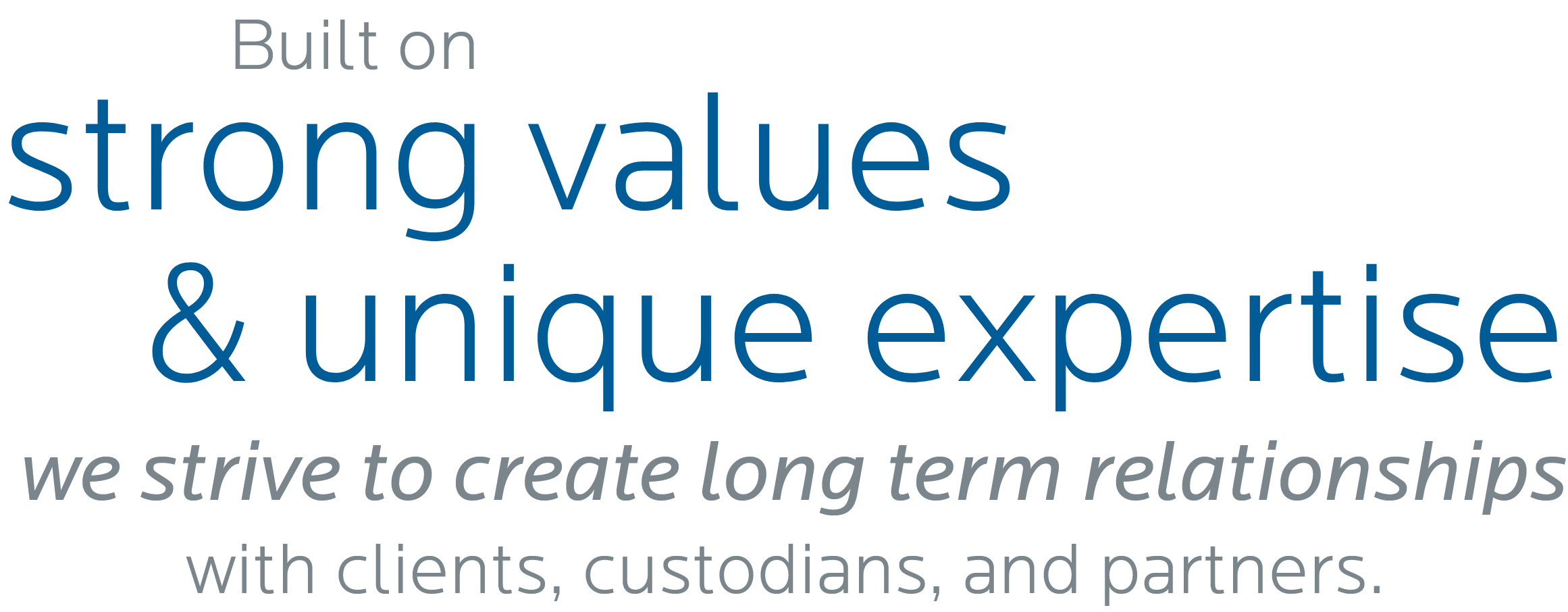 Built on strong values & unique expertise - we strive to create long term relationships with clients, custodians, and partners.